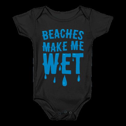 Beaches Make Me Wet Baby Onesy