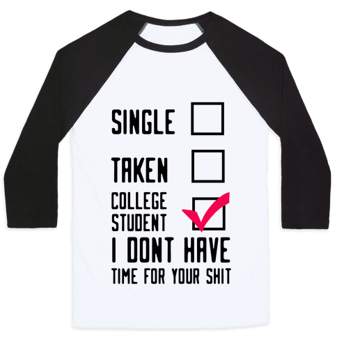 College Student. Don't Have Time For Your Shit Baseball Tee