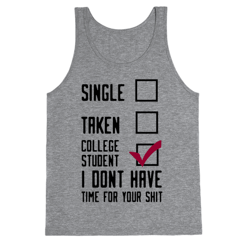 College Student. Don't Have Time For Your Shit Tank Top
