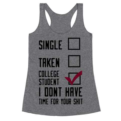 College Student. Don't Have Time For Your Shit Racerback Tank Top