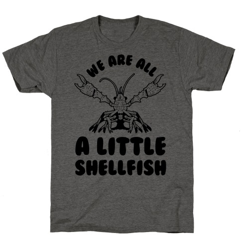 We Are All a Little Shellfish T-Shirt