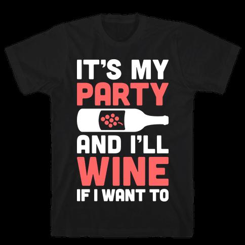 It's My Party And I'll Wine If I Want To Mens T-Shirt