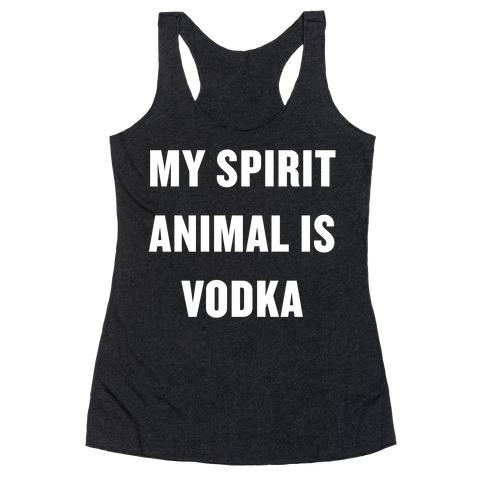 My Spirit Animal Is Vodka Racerback Tank Top