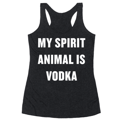 My Spirit Animal Is Vodka Racerback Tank Top