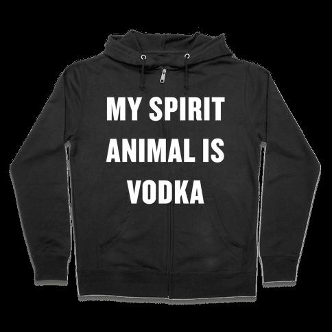 My Spirit Animal Is Vodka Zip Hoodie