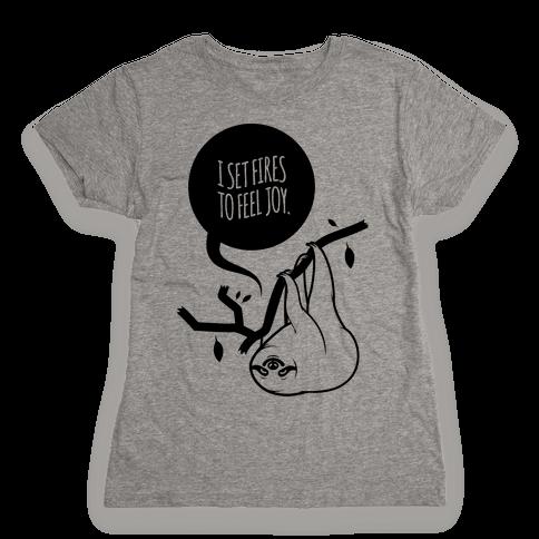 I Set Fires To Feel Joy Womens T-Shirt