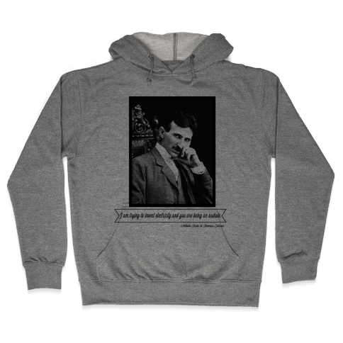 Thomas Edison was an Asshole Hooded Sweatshirt