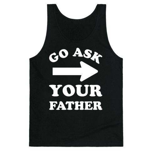 Go Ask Your Father Tank Top