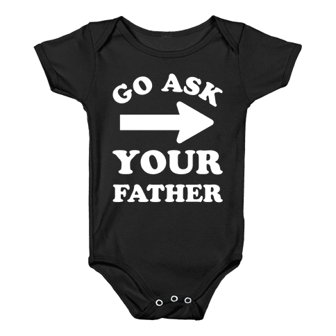 Go Ask Your Father Baby Onesy