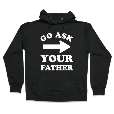 Go Ask Your Father Hooded Sweatshirt