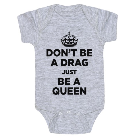 Don't Be A Drag Just Be a Queen (V-Neck) Baby Onesy