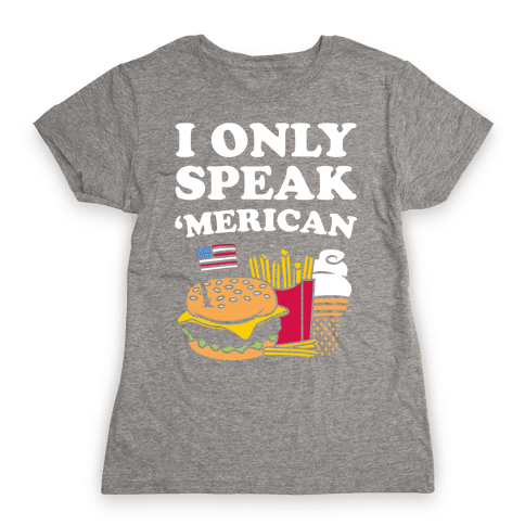 I Only Speak 'Merican Womens T-Shirt