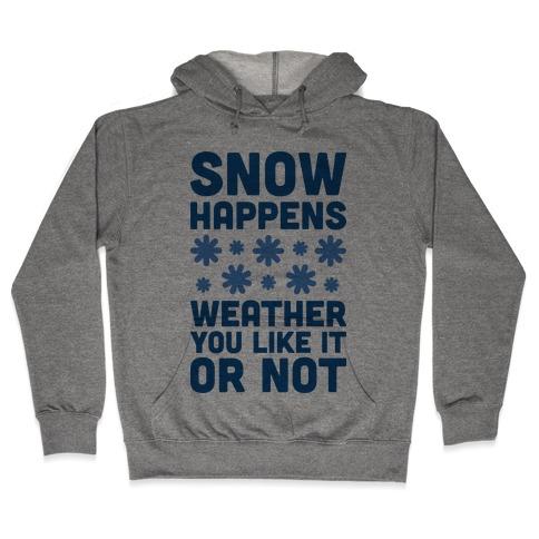 Snow Happens Weather You Like It Or Not Hooded Sweatshirt