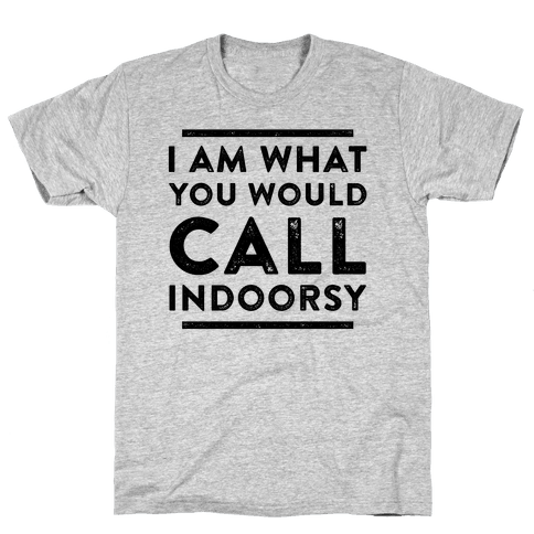 I Am What You Would Call Indoorsy Mens T-Shirt