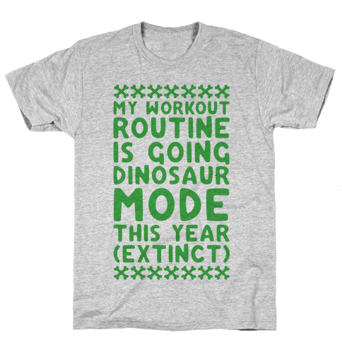 My Workout Routine Is Extinct Mens T-Shirt