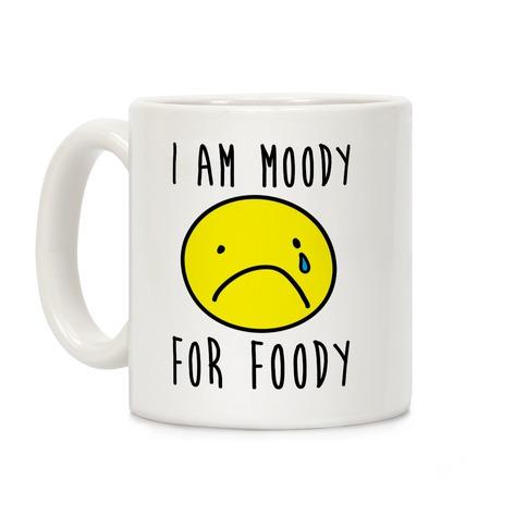 I Am Moody For Foody Coffee Mug