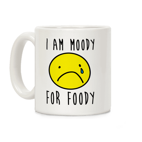 I Am Moody For Foody Coffee Mug