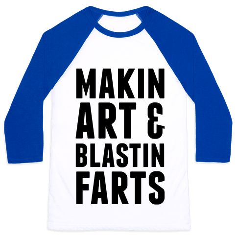 Makin Art and Blastin Farts Baseball Tee