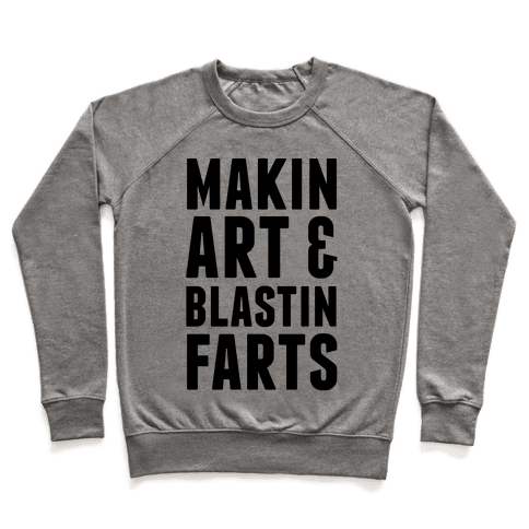 Makin Art and Blastin Farts Pullover