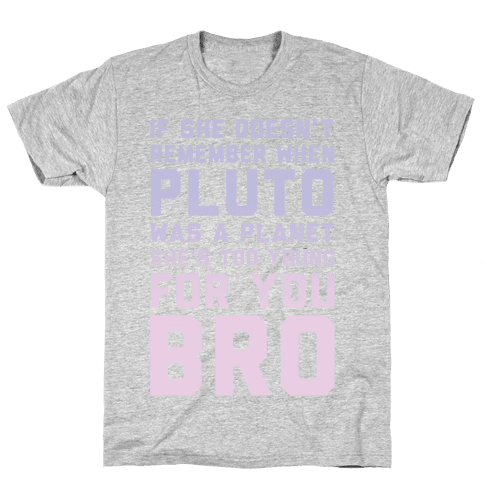 If She Doesn't Remember When Pluto Was A Planet Then She's Too Young For You Bro Mens T-Shirt