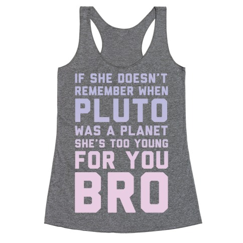 If She Doesn't Remember When Pluto Was A Planet Then She's Too Young For You Bro Racerback Tank Top