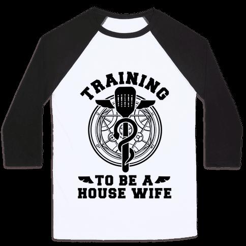 Training to Be a House Wife Baseball Tee