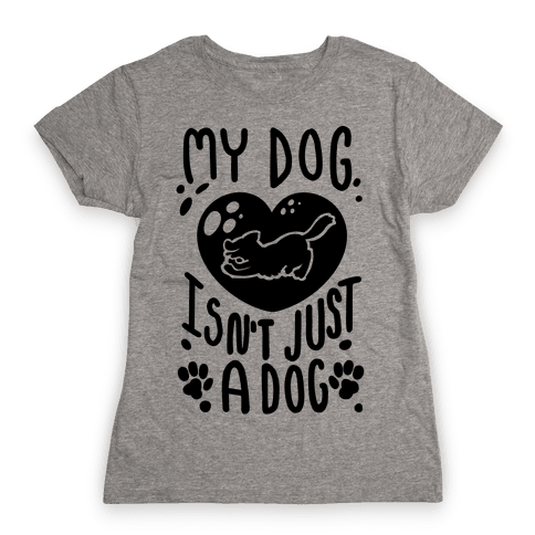 My Dog Isn't Just a Dog Womens T-Shirt