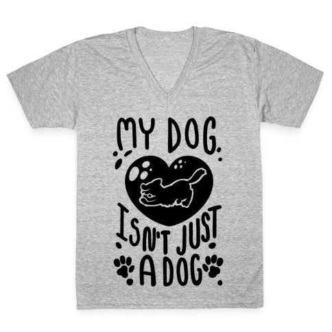 My Dog Isn't Just a Dog V-Neck Tee Shirt