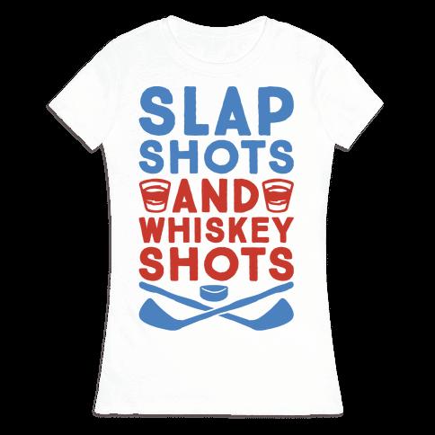 Slap Shots And Whiskey Shots Womens T-Shirt