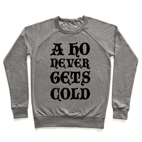 A Ho Never Gets Cold Pullover