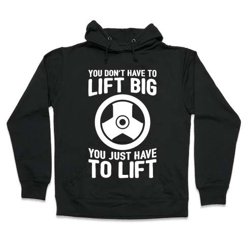 You Don't Have To Lift Big Hooded Sweatshirt
