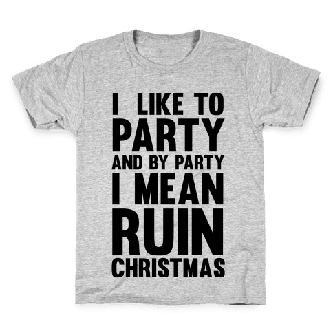 I Like To Party And By Party I Mean Ruin Christmas Kids T-Shirt