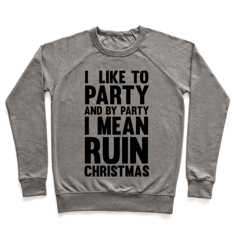 I Like To Party And By Party I Mean Ruin Christmas Pullover