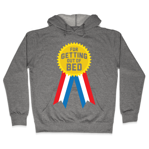 For Getting Out of Bed Hooded Sweatshirt