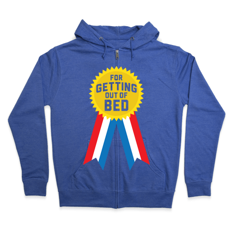 For Getting Out of Bed Zip Hoodie