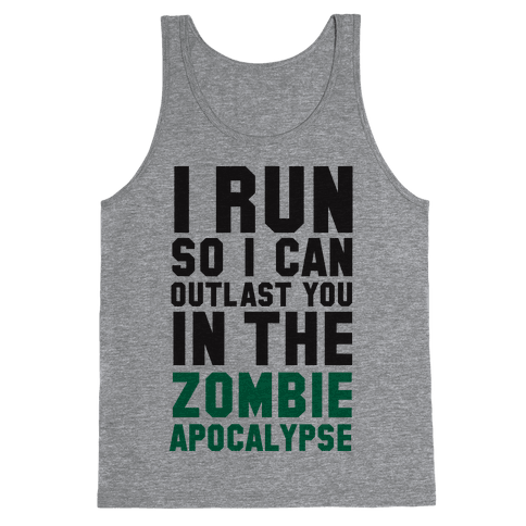 I Run So I Can Outlast You in the Zombie Apocalypse Tank Top