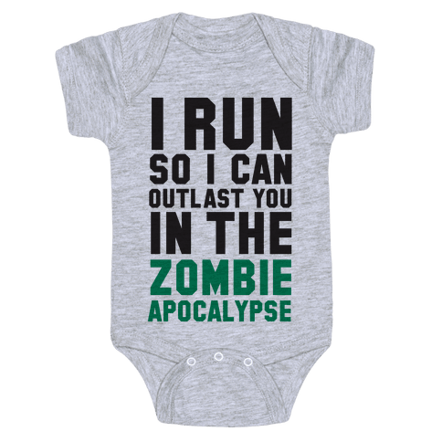 I Run So I Can Outlast You in the Zombie Apocalypse Baby Onesy