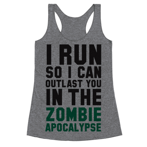 I Run So I Can Outlast You in the Zombie Apocalypse Racerback Tank Top