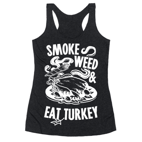 Smoke Weed And Eat Turkey Racerback Tank Top