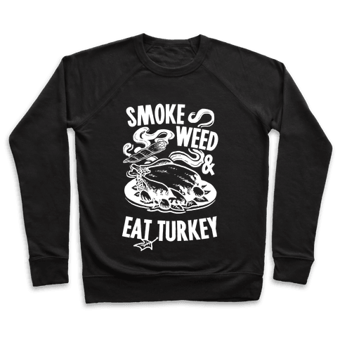 Smoke Weed And Eat Turkey Pullover