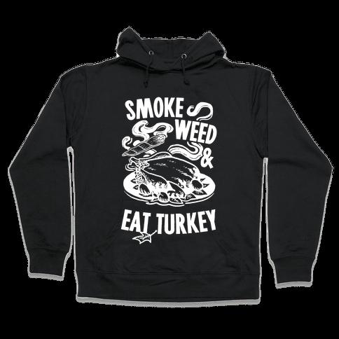 Smoke Weed And Eat Turkey Hooded Sweatshirt