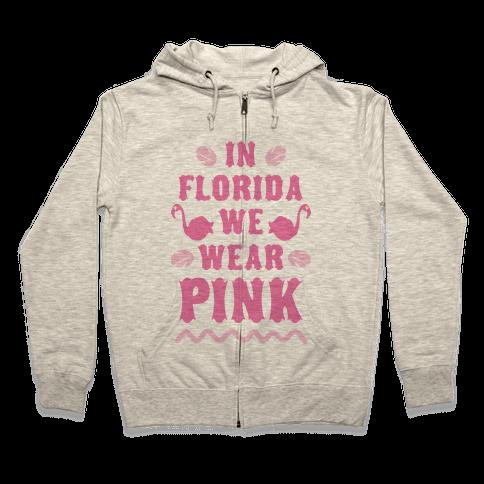 In Florida We Wear Pink Zip Hoodie