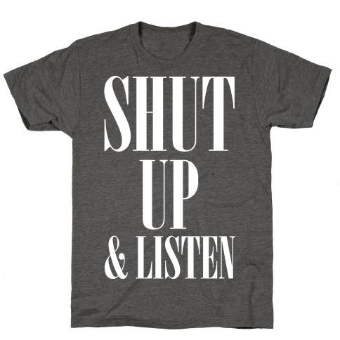 Shut Up And Listen T-Shirt