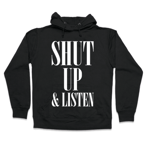 Shut Up And Listen Hooded Sweatshirt