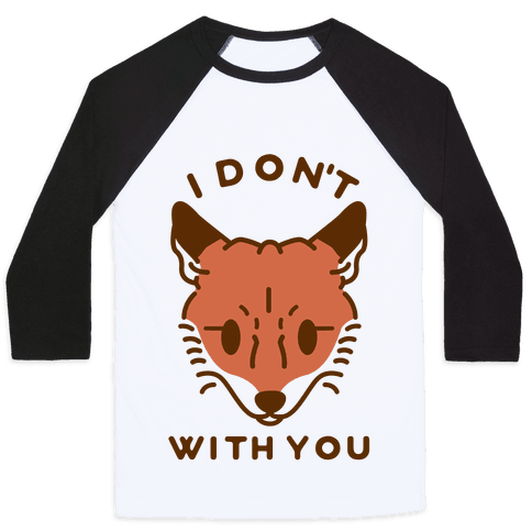 I Don't Fox With You Baseball Tee