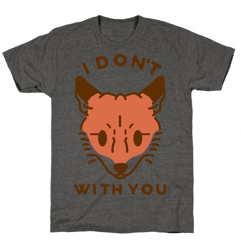 I Don't Fox With You T-Shirt
