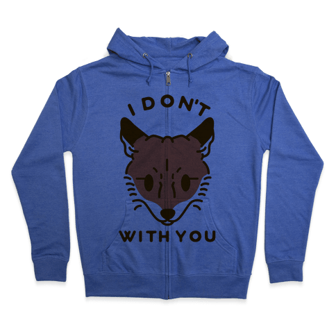 I Don't Fox With You Zip Hoodie