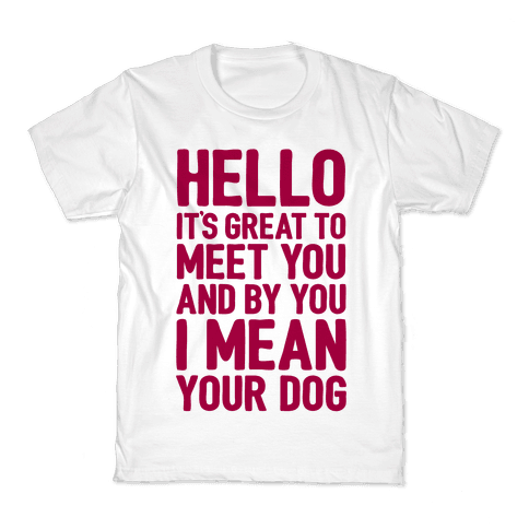 It's Great To Meet Your Dog Kids T-Shirt