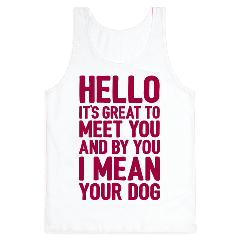 It's Great To Meet Your Dog Tank Top