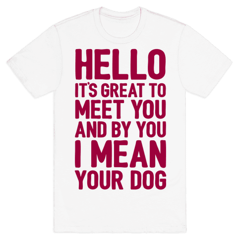 It's Great To Meet Your Dog Mens T-Shirt
